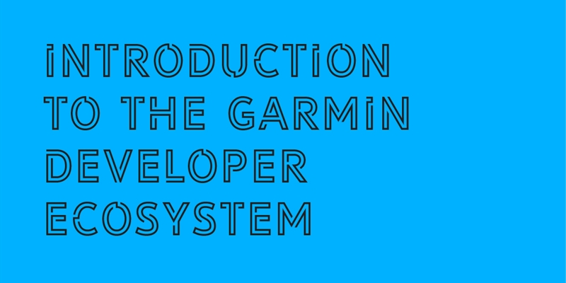 Intro Track: Introduction to the Garmin Developer Ecosystem