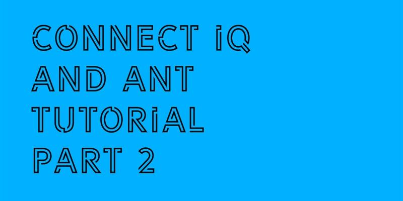 Intro Track: Connect IQ and ANT Tutorial (Part 2)